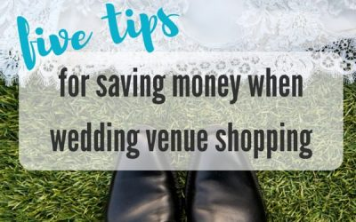 5 Tips for Saving Money When Looking for a Wedding Venue