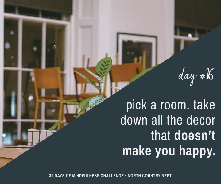Mindfulness Challenge Day 16: Pick a Room & Remove All the Decor That Doesn't Make You Happy