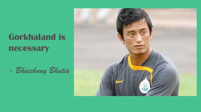 Bhaichung Bhutia support Gorkhaland Demand