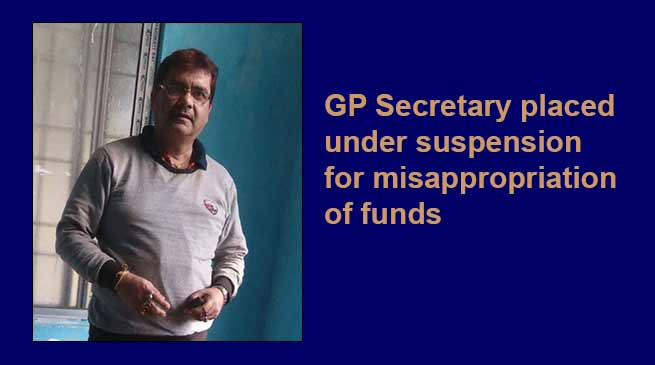 Assam: GP Secretary placed under suspension for misappropriation of funds