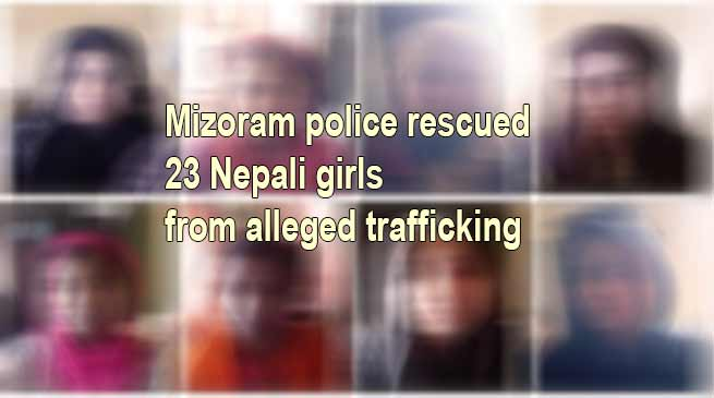 Mizoram: police rescued 23 Nepali girls from alleged trafficking