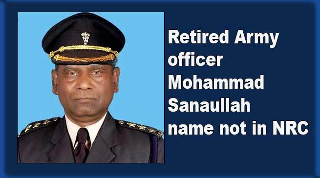 Assam NRC: Retired Army officer Mohammad Sanaullah name not in NRC