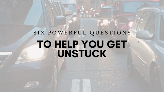 6 Powerful Questions to Help You Get Unstuck