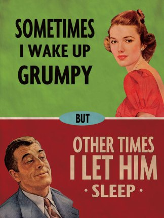 'Sometimes I wake up Grumpy' Metal Wall Sign