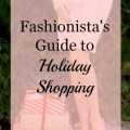 A Fashionista's Guide to Holiday Shopping