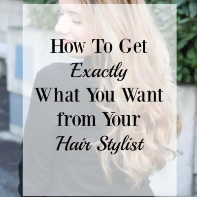 How to Get What You Want From Your Hair Stylist