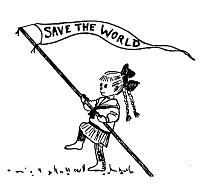 In my early childhood, I had some kind of vague yearning to Save the World from something or other.