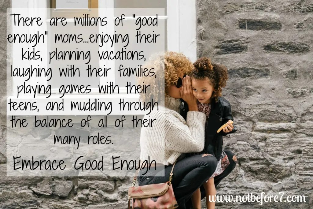"We must silence the voices of motherhood shame and embrace being the ""good enough"" moms that we are."
