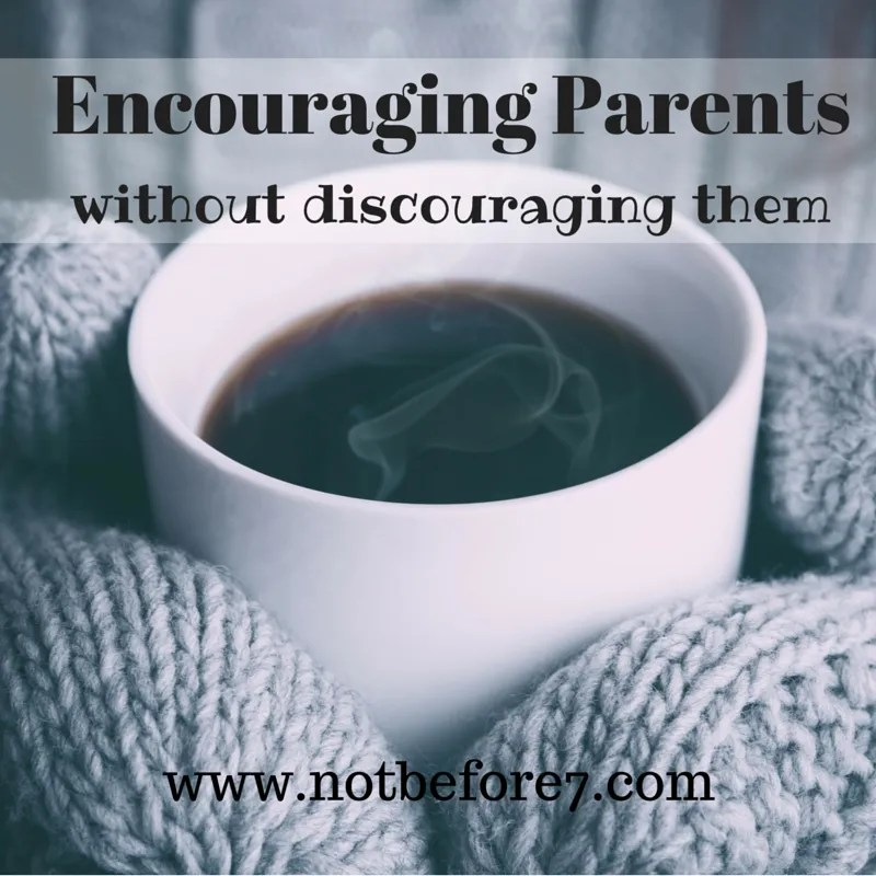 Encouraging Parents Without Discouraging Them