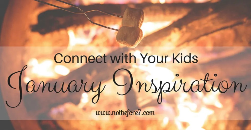 Click for inspiration and ideas to connect with your kids in January!