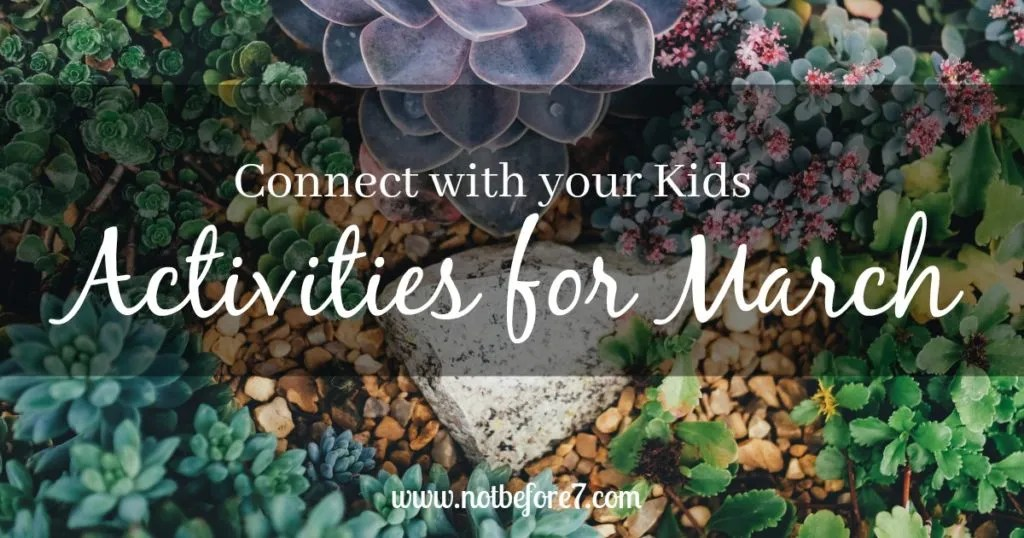 A list of fun activities and ideas to connect with your kids this month: March.