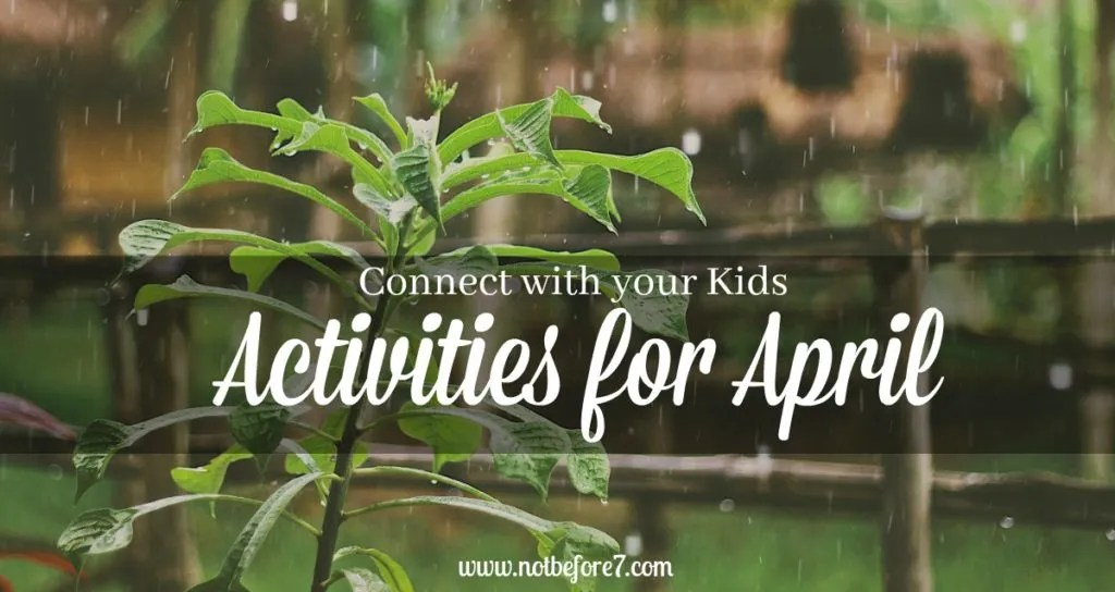 Connect with your kids this month and try some ideas from this list of activities for april. Links to projects, crafts, and other family fun!