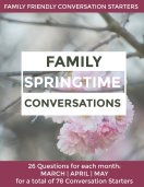 Conversation Starters for Families. Three months of conversations starter for kids and parents with questions to carry you through Spring.