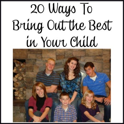 20 Ways to Bring Out the Best In Your Child