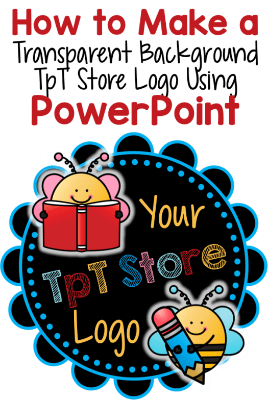 How to Make a Transparent Background TpT Store Logo Using PowerPoint � from The Notebooking Nook