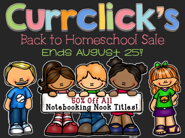 Currclick's Back to Homeschool Sale - Ends August 25! 50% OFF The Notebooking Nook's  ENTIRE STORE!!