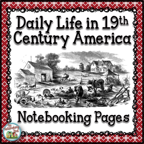 Daily Life in 19th Century America Notebooking Pages