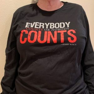 """T shirt that reads """"Everybody counts or nobody counts. --Harry Bosch"""""""