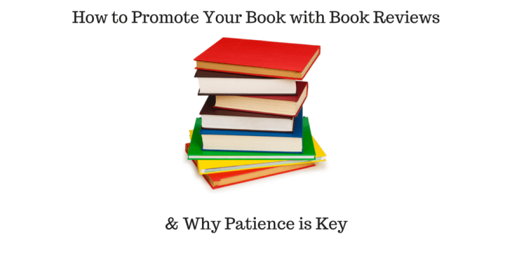 How to Promote Your Book with Book Reviews&Why Patience is Key