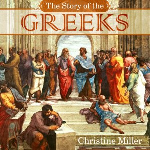 The Story of the Greeks by Christine Miller | nothingnewpress.com