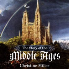 The Story of the Middle Ages by Christine Miller | Nothing New Press at nothingnewpress.com