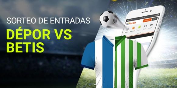 Luckia Sorteo de entradas Dépor vs Betis