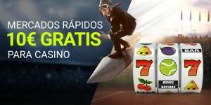 Mercados rapidos 10€ gratis para casino en Luckia