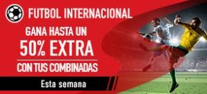 Gana hasta un 50% mas con tus combinadas de futbol internacional en Sportium
