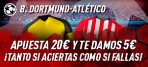B.Dortmund-Atletico apuesta 20€ y te damos 5€ gratis,tanto si aciertas como si fallas en Sportium