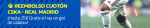 Reembolso cuoton Cska Moscu-R.Madrid ¡¡hasta 25€ gratis si hay gol de cabeza!!