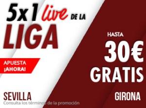 5 por 1 live de la liga Sevilla-Girona hasta 30€ gratis en Suertia