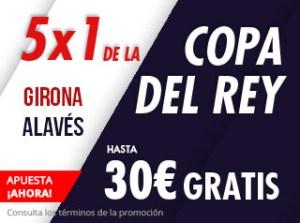 5 por 1 Copa del rey Girona-Alaves hasta 30€ gratis con Suertia