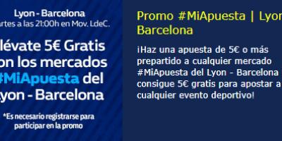 Llevate 5€ gratis con los mercados #miapuesta Lyon-Barcelona en William hill