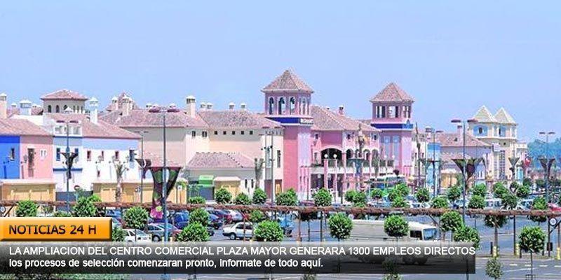 1300 puestos de trabajo para la ampliación del centro comercial plaza mayor