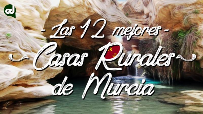 Las 12 Mejores Casas Rurales con encanto de Murcia