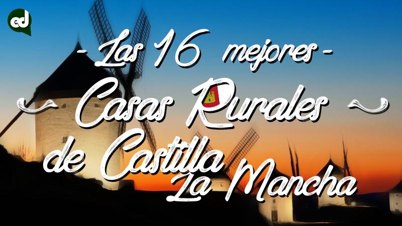 Las 16 mejores casas rurales con encanto de Castilla-La Mancha