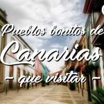 Pueblos bonitos de Canarias que visitar