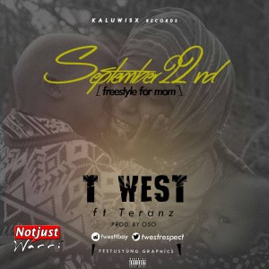 Premiere Music: T West – September 22nd ft Teranz