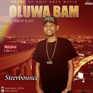 Music: SteevBounce – Oluwa Bam Prod by Id Cleff