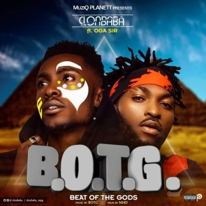 MUSIC: Clonbaba – B.O.T.G [Beat Of The gods] Ft. Oga Sir