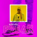 MUSIC: Alphi Lexy – Freak
