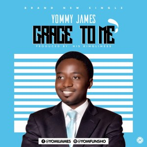 Gospel Music: Yommy James – Grace To Me (prod. By Hiskingliness)