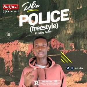 Music: Rkiz – Police Prod By Bakers | @iam_rkiz