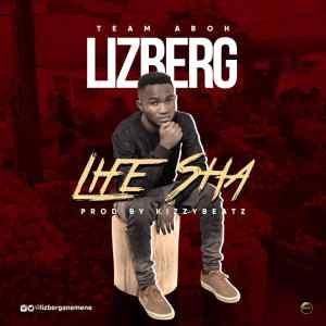 Lizberg – Life Sha (VIDEO & AUDIO)