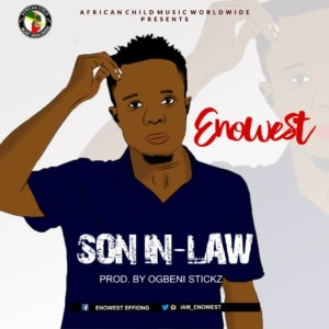 Enowest – Son In Law Prod By Ogbeni Stickz