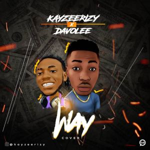 AUDIO + VIDEO: Kayzeerizy X Davolee – Way (Cover)