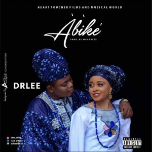 Music: DR LEE – Abike (Prod. Mayorlex)