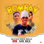 Music: Oluwa Dave Bills ft. Mr Bee – Bombay