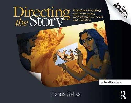 Directing the Story | Directing the Story Professional Storytelling and Storyboarding Techniques for Live Action and Animation