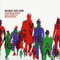Jack Dejohnette, John Patitucci and Danilo Perez: Music We Are